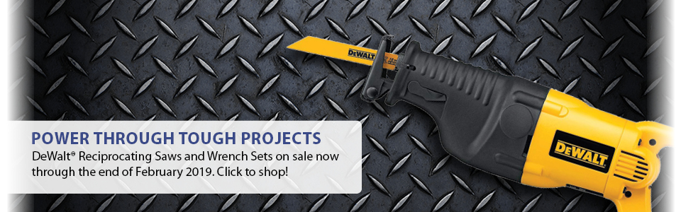Power through tough projects with DeWalt Reciprocating Saws and Wrench Sets on sale now through the end February 2019. Click to Shop!